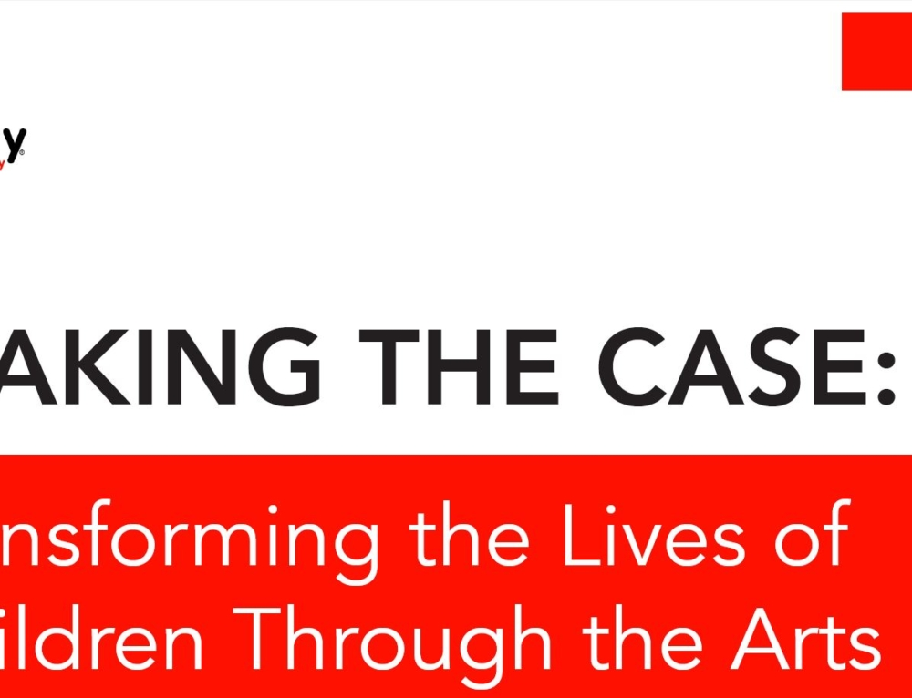 MAKING THE CASE: Transforming the Lives of Children Through the Arts